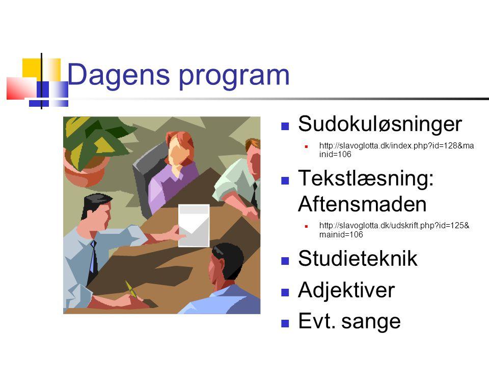 Dagens program  Sudokuløsninger  http://slavoglotta.dk/index.php id=128&ma inid=106  Tekstlæsning: Aftensmaden  http://slavoglotta.dk/udskrift.php id=125& mainid=106  Studieteknik  Adjektiver  Evt.