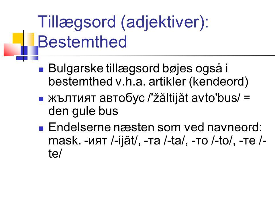 Tillægsord (adjektiver): Bestemthed  Bulgarske tillægsord bøjes også i bestemthed v.h.a.
