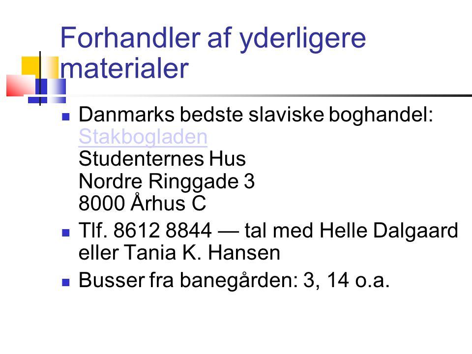 Forhandler af yderligere materialer  Danmarks bedste slaviske boghandel: Stakbogladen Studenternes Hus Nordre Ringgade 3 8000 Århus C Stakbogladen  Tlf.