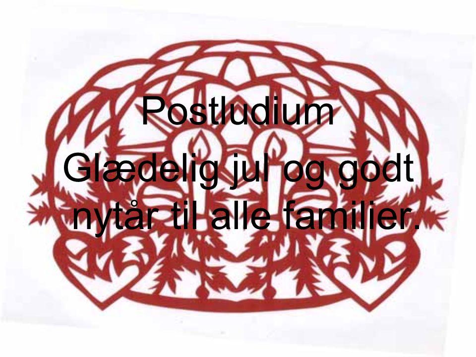 Postludium Glædelig jul og godt nytår til alle familier.
