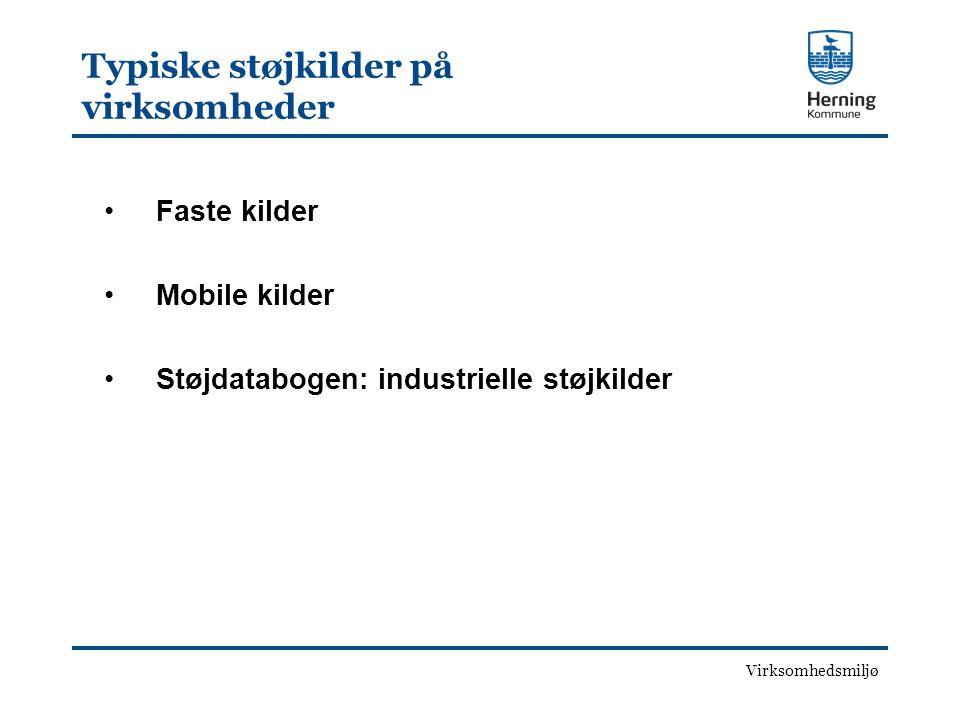 Virksomhedsmiljø Typiske støjkilder på virksomheder •Faste kilder •Mobile kilder •Støjdatabogen: industrielle støjkilder