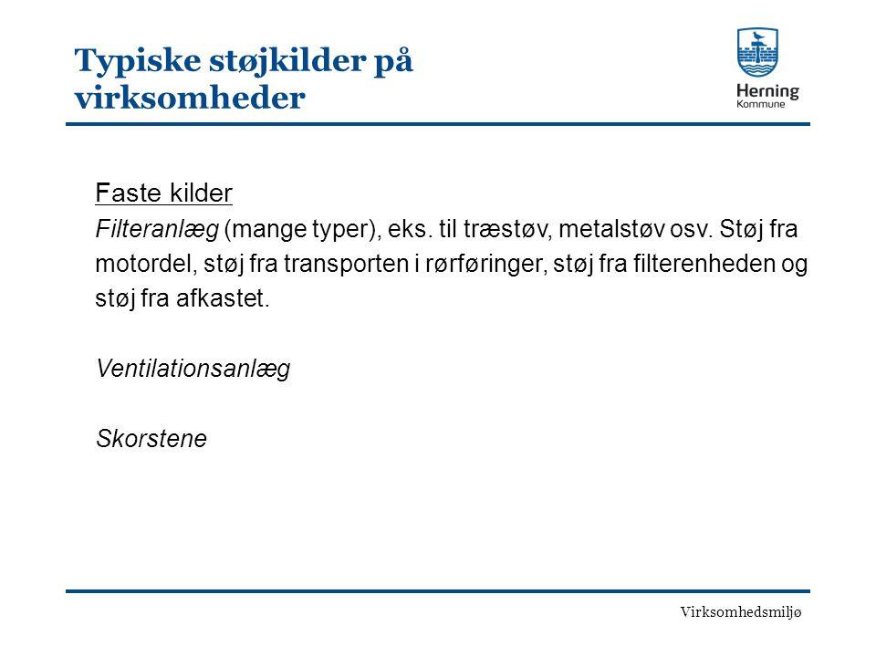 Virksomhedsmiljø Typiske støjkilder på virksomheder Faste kilder Filteranlæg (mange typer), eks.