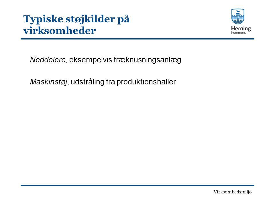 Virksomhedsmiljø Typiske støjkilder på virksomheder Neddelere, eksempelvis træknusningsanlæg Maskinstøj, udstråling fra produktionshaller