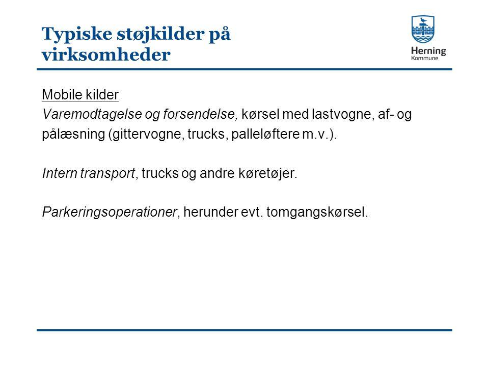Typiske støjkilder på virksomheder Mobile kilder Varemodtagelse og forsendelse, kørsel med lastvogne, af- og pålæsning (gittervogne, trucks, palleløftere m.v.).