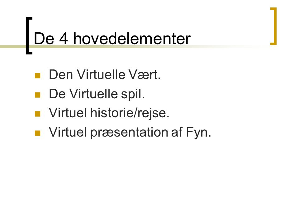 De 4 hovedelementer  Den Virtuelle Vært.  De Virtuelle spil.