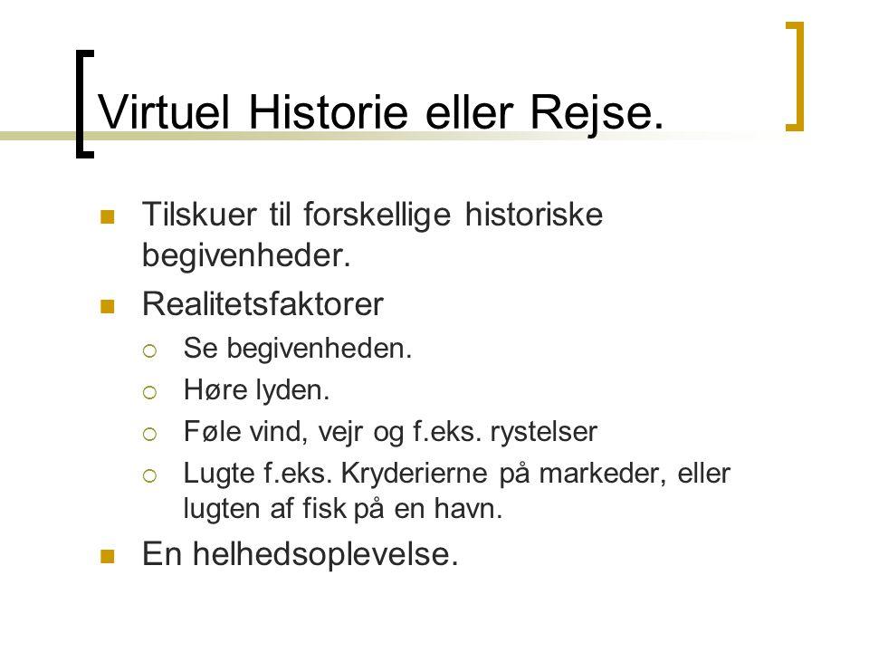 Virtuel Historie eller Rejse.  Tilskuer til forskellige historiske begivenheder.