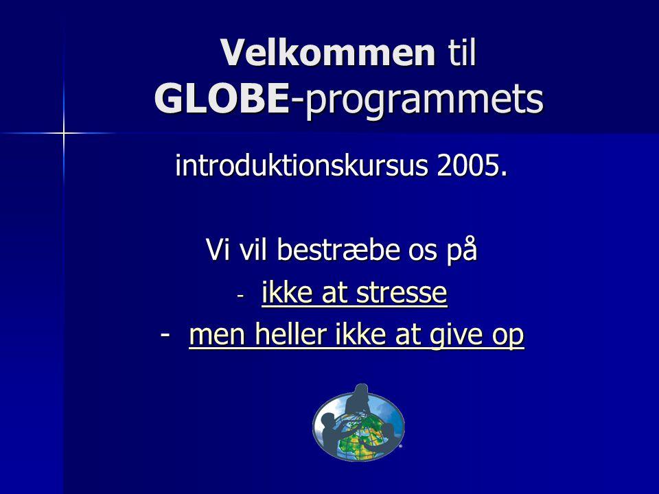 Velkommen til GLOBE-programmets introduktionskursus 2005.