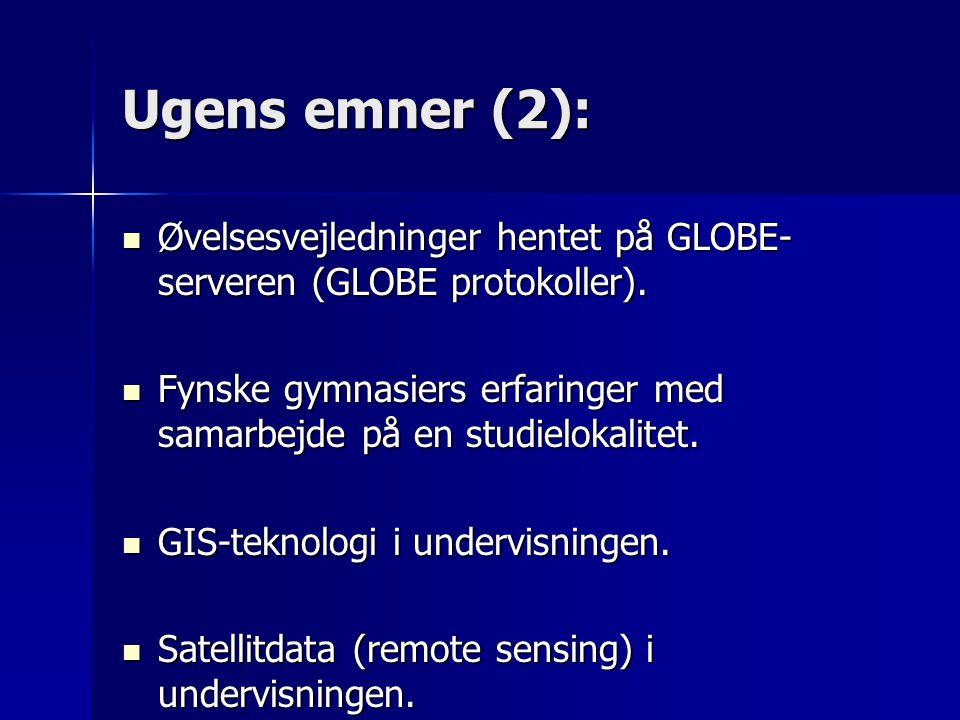 Ugens emner (2):  Øvelsesvejledninger hentet på GLOBE- serveren (GLOBE protokoller).