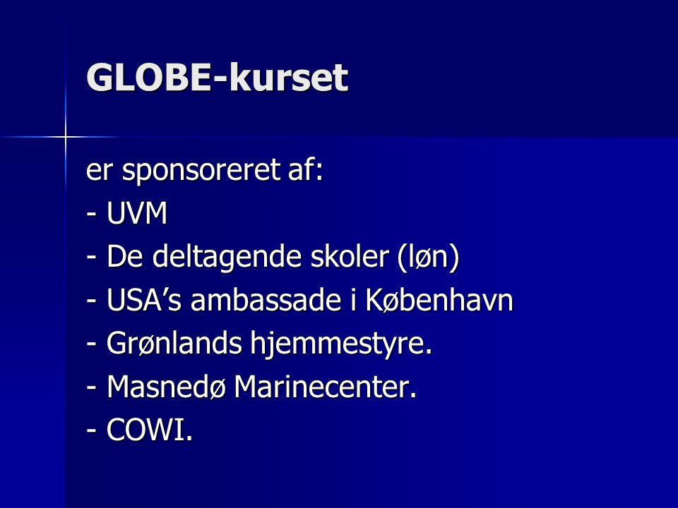 GLOBE-kurset er sponsoreret af: - UVM - De deltagende skoler (løn) - USA's ambassade i København - Grønlands hjemmestyre.
