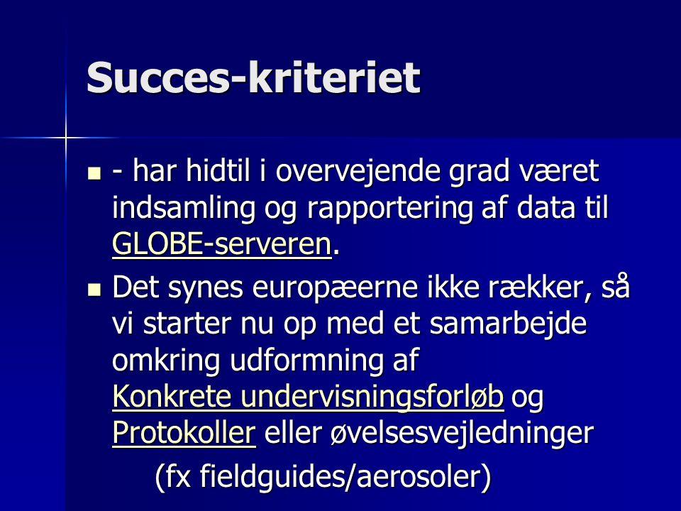 Succes-kriteriet  - har hidtil i overvejende grad været indsamling og rapportering af data til GLOBE-serveren.