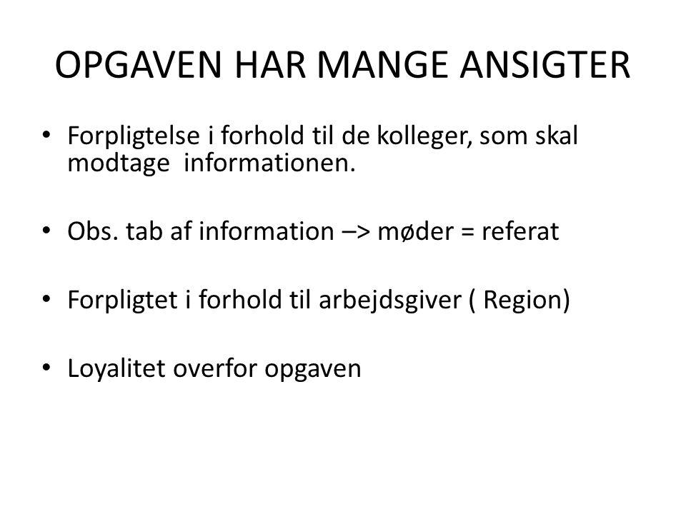 OPGAVEN HAR MANGE ANSIGTER • Forpligtelse i forhold til de kolleger, som skal modtage informationen.
