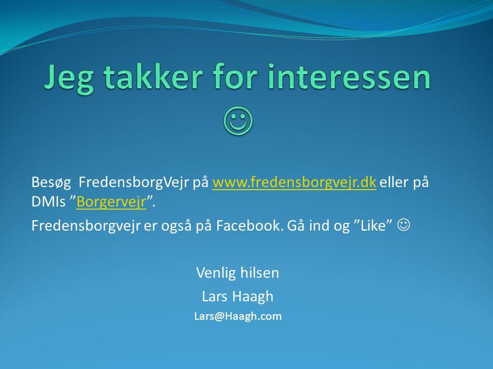 Besøg FredensborgVejr på www.fredensborgvejr.dk eller på DMIs Borgervejr .www.fredensborgvejr.dkBorgervejr Fredensborgvejr er også på Facebook.