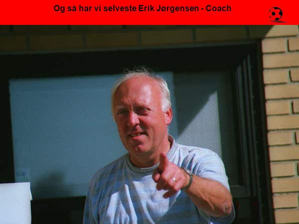 Og så har vi selveste Erik Jørgensen - Coach