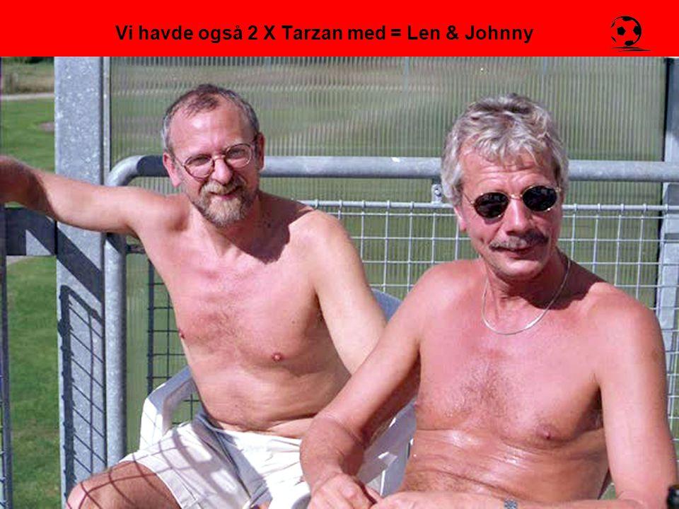Vi havde også 2 X Tarzan med = Len & Johnny