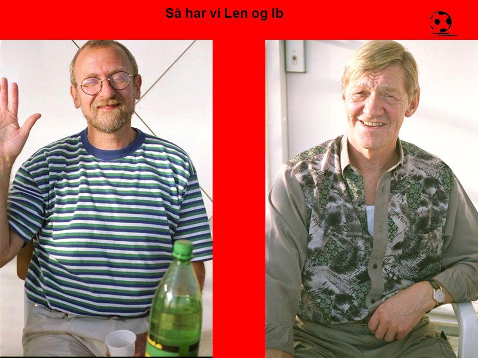 Så har vi Len og Ib