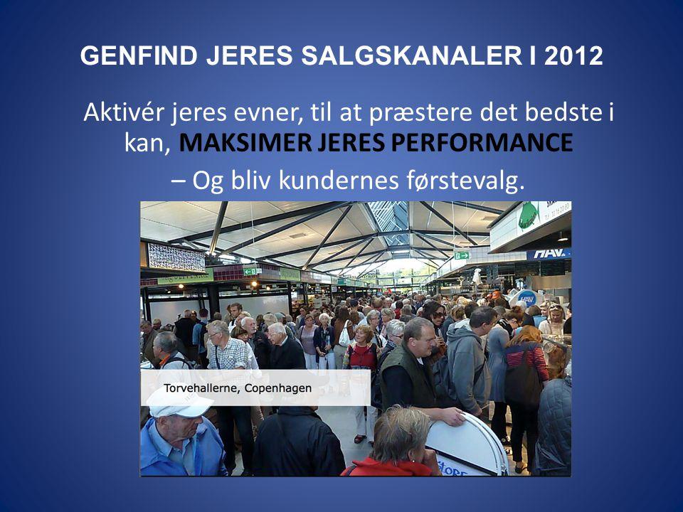GENFIND JERES SALGSKANALER I 2012 Aktivér jeres evner, til at præstere det bedste i kan, MAKSIMER JERES PERFORMANCE – Og bliv kundernes førstevalg.