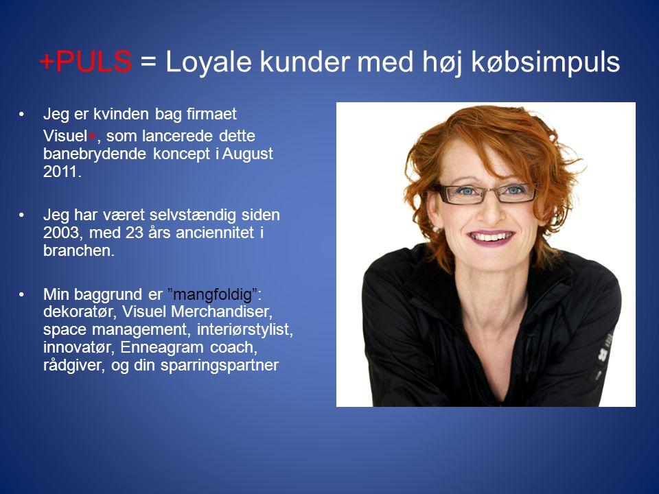 +PULS = Loyale kunder med høj købsimpuls •Jeg er kvinden bag firmaet Visuel+, som lancerede dette banebrydende koncept i August 2011.
