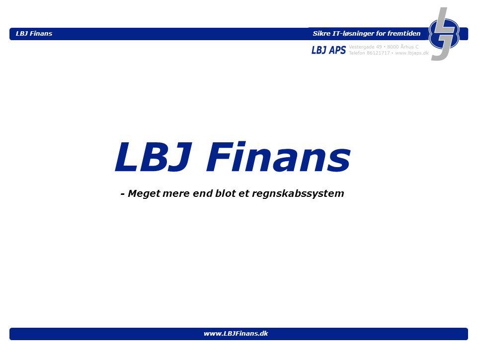 Sikre IT-løsninger for fremtiden LBJ Finans www.LBJFinans.dk LBJ Finans - Meget mere end blot et regnskabssystem