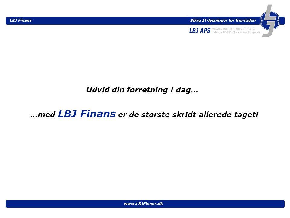Sikre IT-løsninger for fremtiden LBJ Finans www.LBJFinans.dk Udvid din forretning i dag… …med LBJ Finans er de største skridt allerede taget!