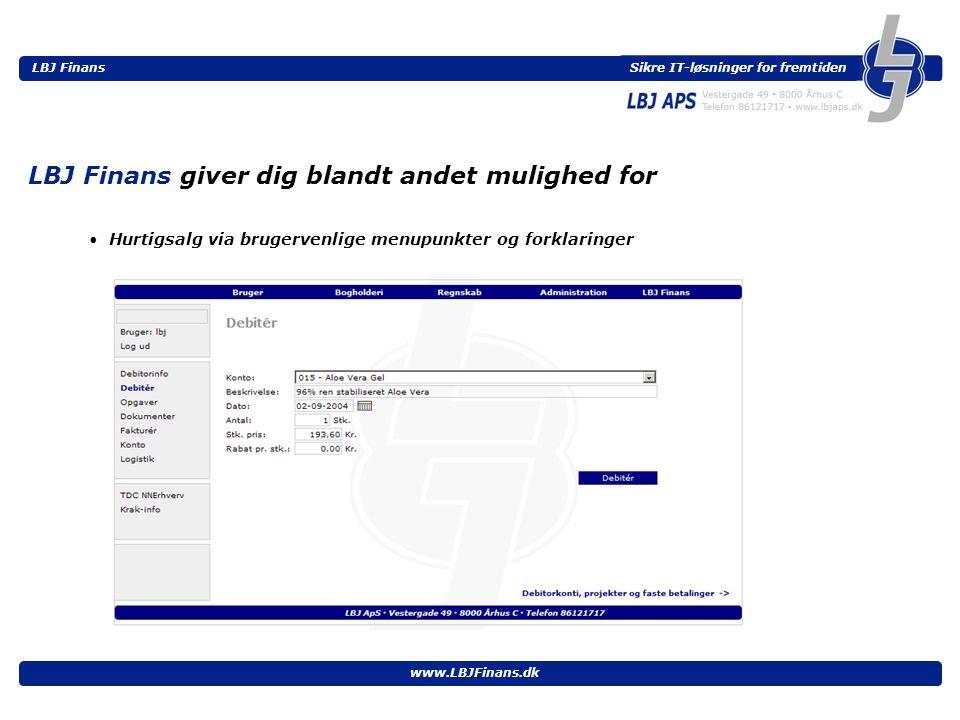 Sikre IT-løsninger for fremtiden LBJ Finans www.LBJFinans.dk • Hurtigsalg via brugervenlige menupunkter og forklaringer LBJ Finans giver dig blandt andet mulighed for