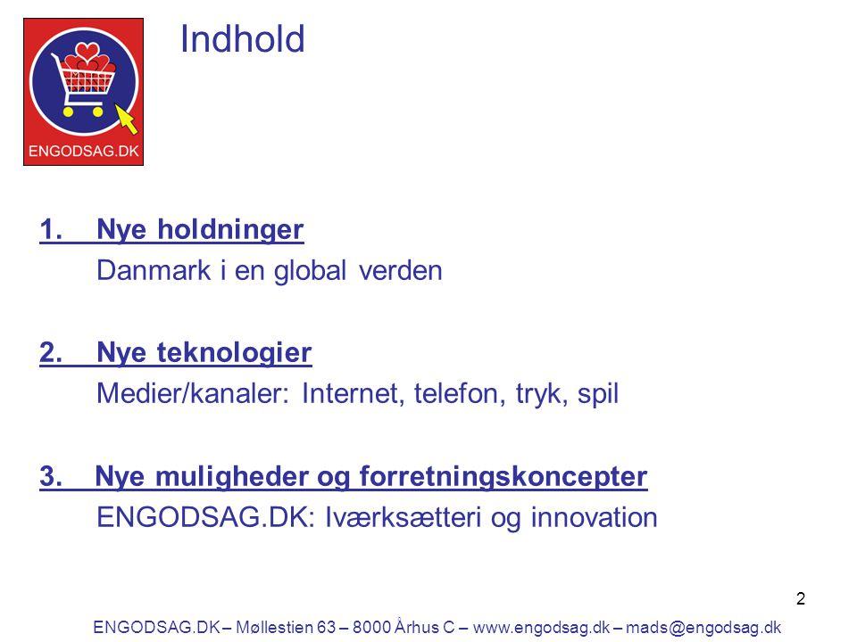2 Indhold 1.Nye holdninger Danmark i en global verden 2.Nye teknologier Medier/kanaler: Internet, telefon, tryk, spil 3.