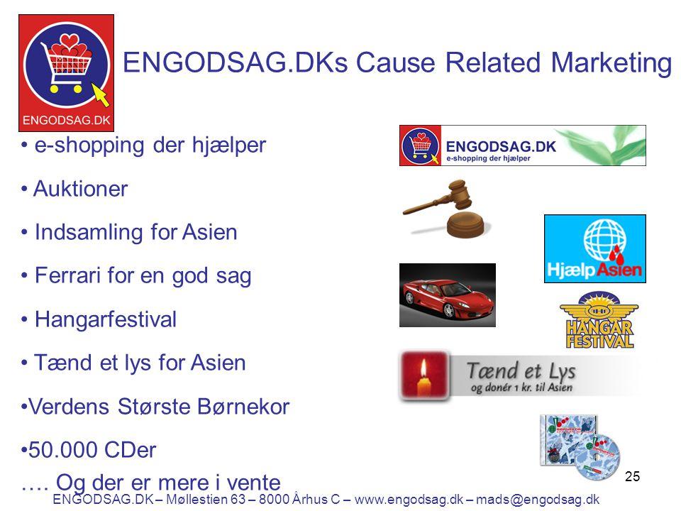 25 ENGODSAG.DKs Cause Related Marketing • e-shopping der hjælper • Auktioner • Indsamling for Asien • Ferrari for en god sag • Hangarfestival • Tænd et lys for Asien •Verdens Største Børnekor •50.000 CDer ….
