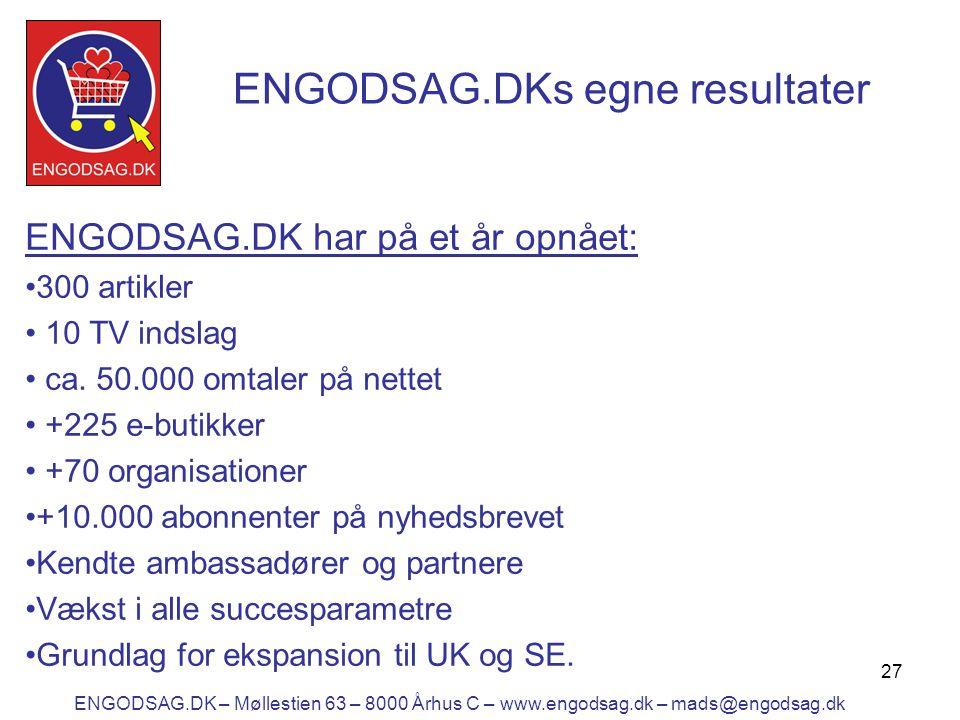 27 ENGODSAG.DKs egne resultater ENGODSAG.DK har på et år opnået: •300 artikler • 10 TV indslag • ca.