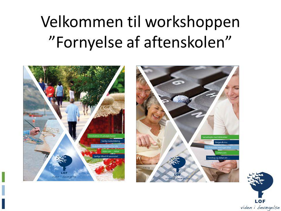 Velkommen til workshoppen Fornyelse af aftenskolen