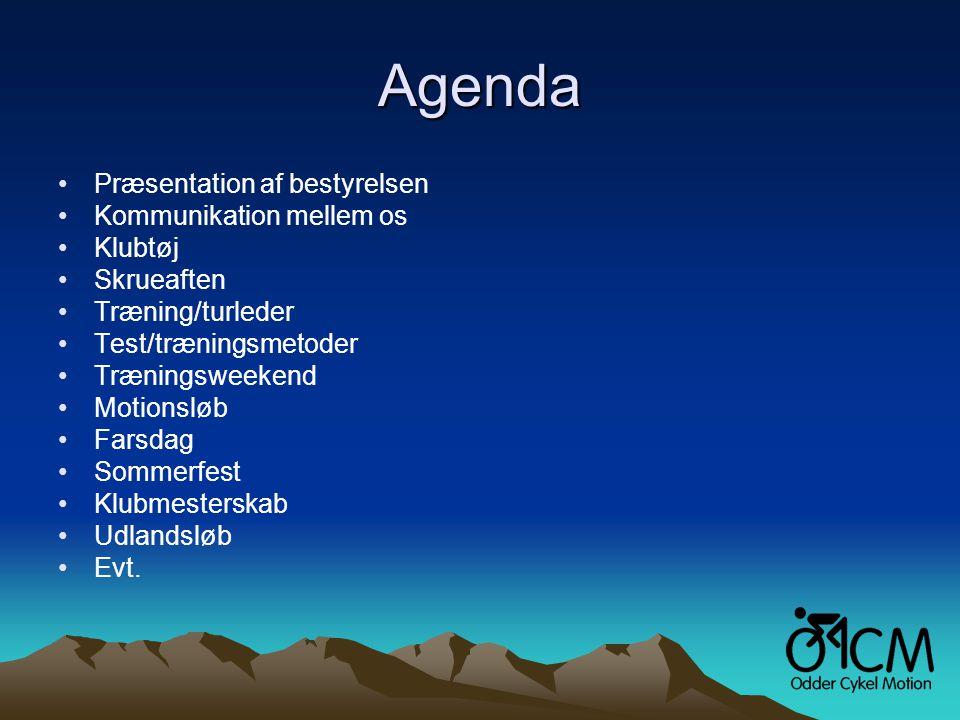 Agenda •Præsentation af bestyrelsen •Kommunikation mellem os •Klubtøj •Skrueaften •Træning/turleder •Test/træningsmetoder •Træningsweekend •Motionsløb •Farsdag •Sommerfest •Klubmesterskab •Udlandsløb •Evt.