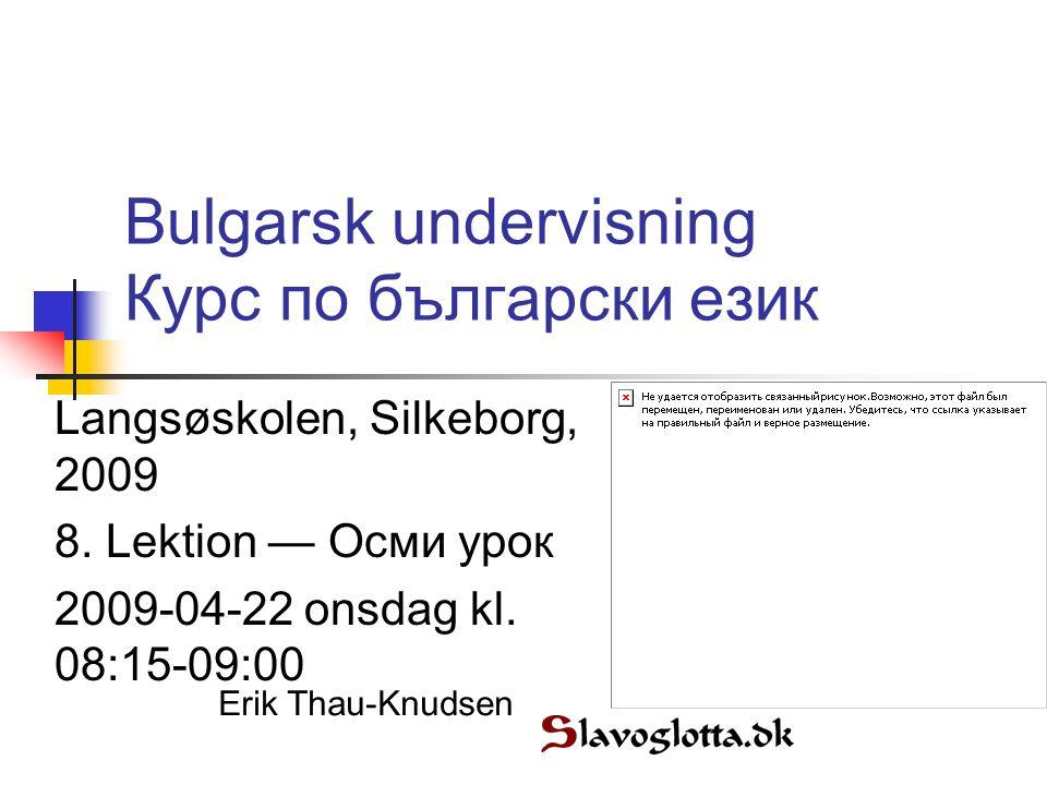 Bulgarsk undervisning Курс по български език Langsøskolen, Silkeborg, 2009 8.