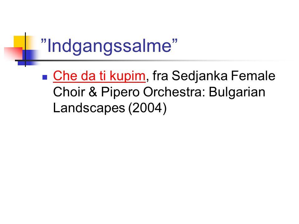 Indgangssalme  Che da ti kupim, fra Sedjanka Female Choir & Pipero Orchestra: Bulgarian Landscapes (2004) Che da ti kupim