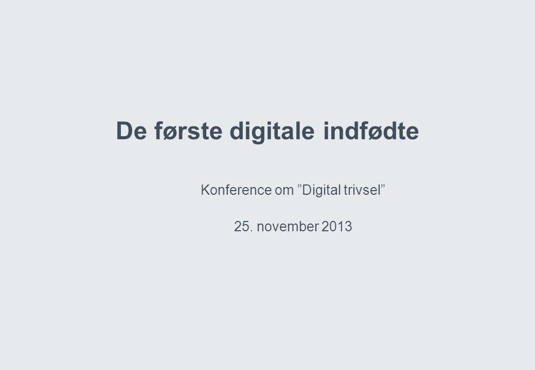 De første digitale indfødte Konference om Digital trivsel 25. november 2013