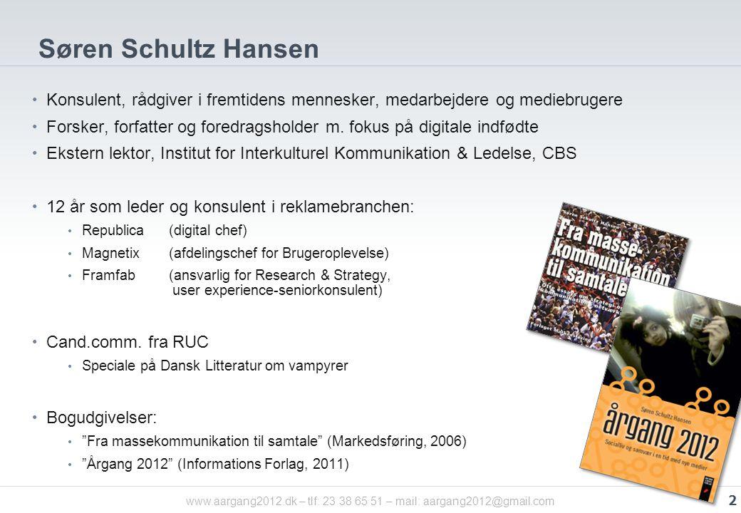 www.aargang2012.dk – tlf: 23 38 65 51 – mail: aargang2012@gmail.com Søren Schultz Hansen • Konsulent, rådgiver i fremtidens mennesker, medarbejdere og mediebrugere • Forsker, forfatter og foredragsholder m.