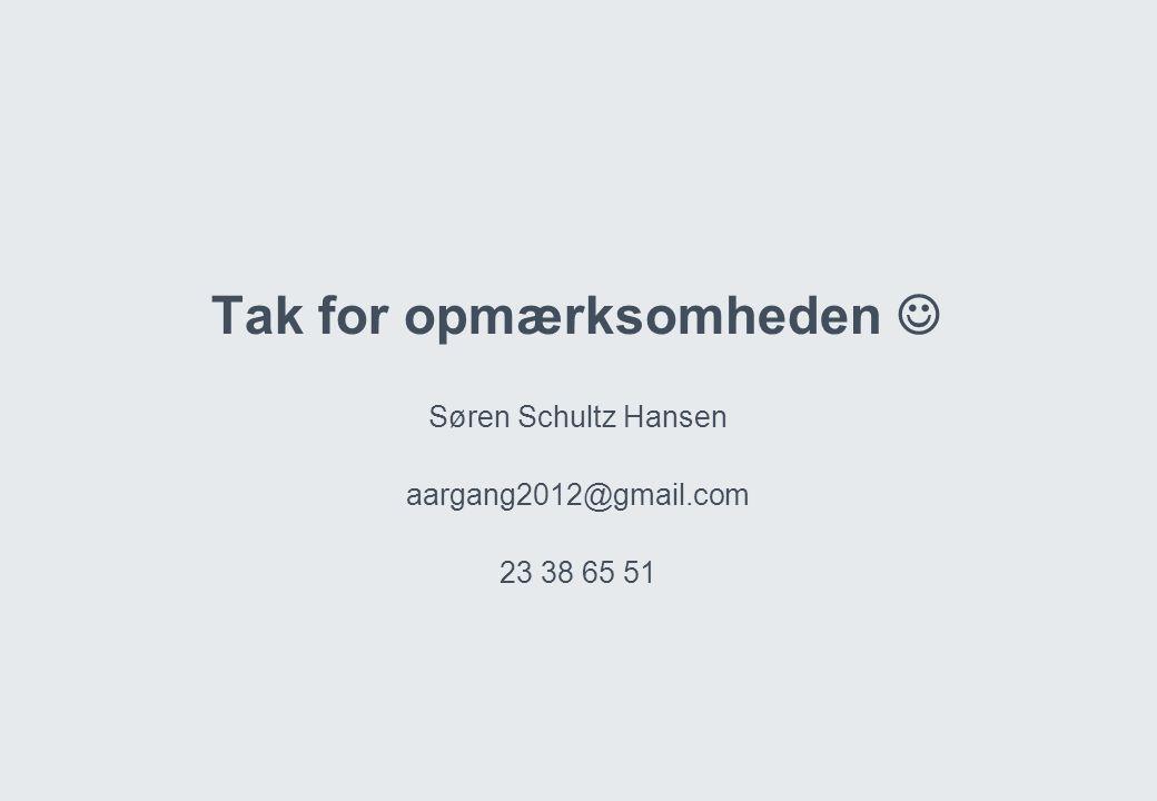 Tak for opmærksomheden  Søren Schultz Hansen aargang2012@gmail.com 23 38 65 51