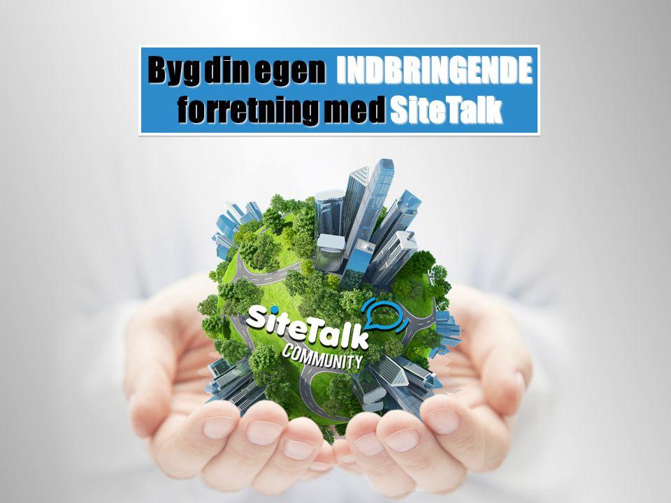Byg din egen INDBRINGENDE forretning med SiteTalk Byg din egen INDBRINGENDE forretning med SiteTalk