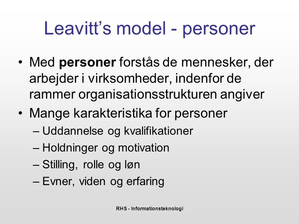 RHS - Informationsteknologi Leavitt's model - personer •Med personer forstås de mennesker, der arbejder i virksomheder, indenfor de rammer organisatio