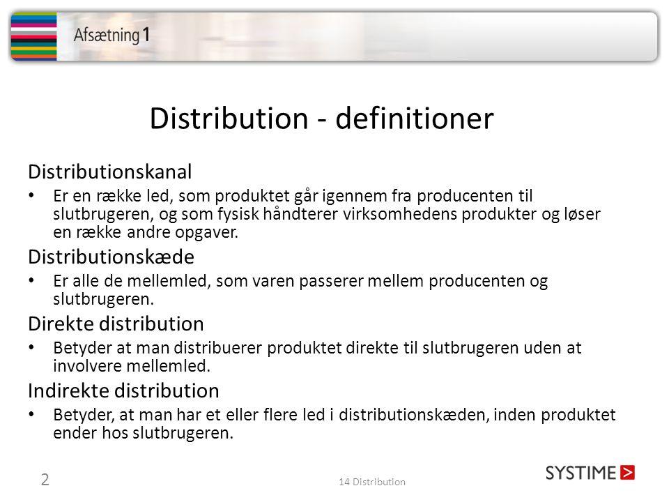 Opgaver i distributionskæden Distributøren kan tilføre værdi: • at sammensætte et sortiment til næste led i distributionskæden • bryde store kvanti i mindre kvanti • skaffe information om markedet • planlægge landsdækkende marketingkampagner • sørge for den fysiske distribution 3 14 Distribution