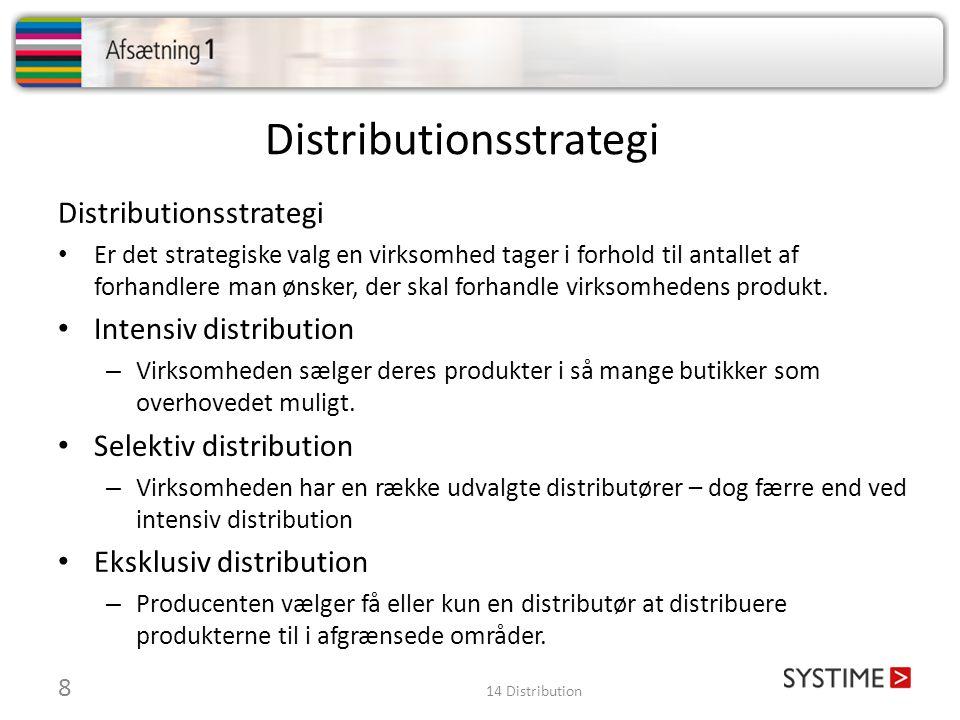 Distributionsstrategi • Er det strategiske valg en virksomhed tager i forhold til antallet af forhandlere man ønsker, der skal forhandle virksomhedens produkt.