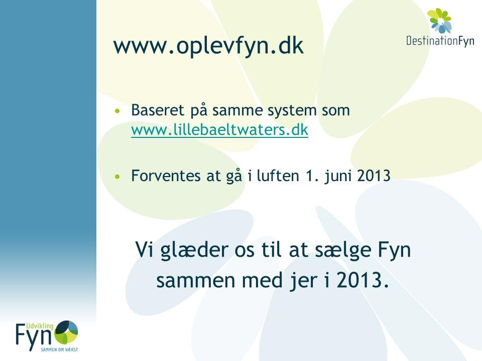 www.oplevfyn.dk •Baseret på samme system som www.lillebaeltwaters.dk www.lillebaeltwaters.dk •Forventes at gå i luften 1.