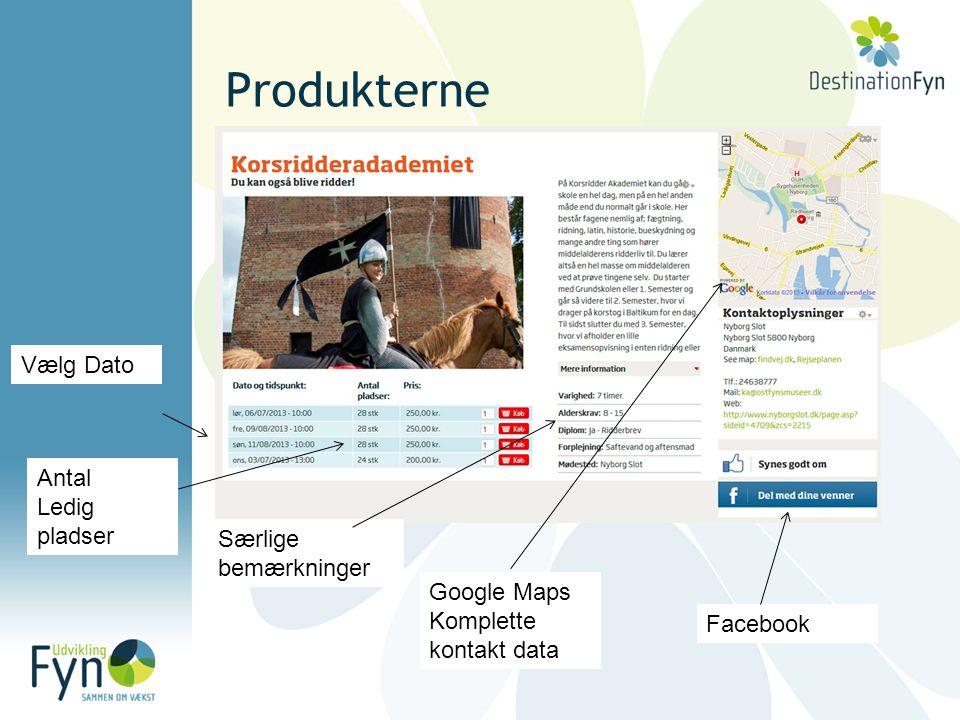 Produkterne Vælg Dato Antal Ledig pladser Google Maps Komplette kontakt data Facebook Særlige bemærkninger