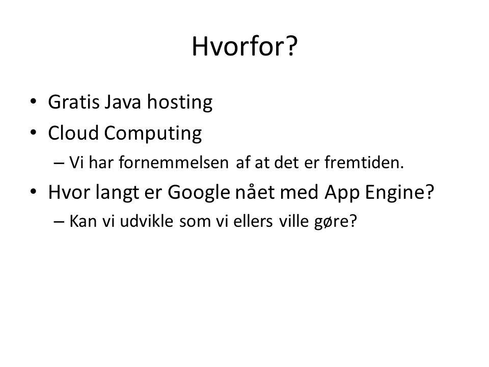 Hvorfor. • Gratis Java hosting • Cloud Computing – Vi har fornemmelsen af at det er fremtiden.