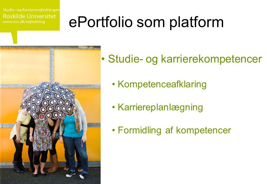ePortfolio som platform • Studie- og karrierekompetencer • Kompetenceafklaring • Karriereplanlægning • Formidling af kompetencer