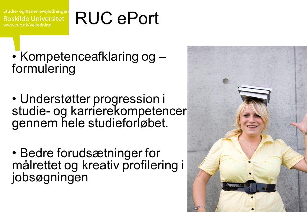 RUC ePort • Kompetenceafklaring og – formulering • Understøtter progression i studie- og karrierekompetencer gennem hele studieforløbet.