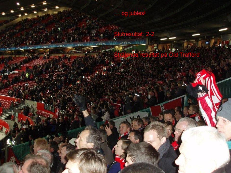 … og jubles! Slutresultat: 2-2 Strålende resultat på Old Trafford
