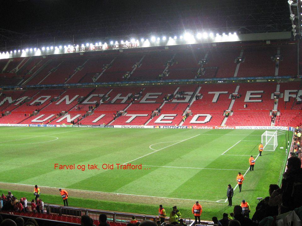 Farvel og tak, Old Trafford …