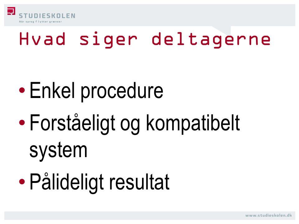 Hvad siger deltagerne • Enkel procedure • Forståeligt og kompatibelt system • Pålideligt resultat