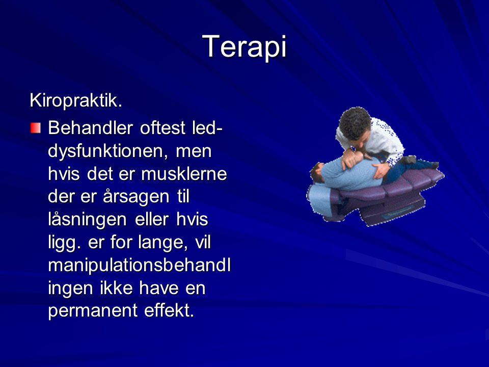 Terapi Kiropraktik. Behandler oftest led- dysfunktionen, men hvis det er musklerne der er årsagen til låsningen eller hvis ligg. er for lange, vil man
