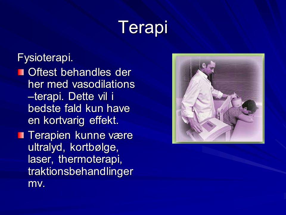 Terapi Fysioterapi. Oftest behandles der her med vasodilations –terapi. Dette vil i bedste fald kun have en kortvarig effekt. Terapien kunne være ultr