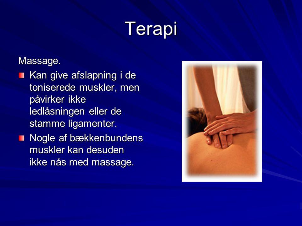 Terapi Massage. Kan give afslapning i de toniserede muskler, men påvirker ikke ledlåsningen eller de stamme ligamenter. Nogle af bækkenbundens muskler