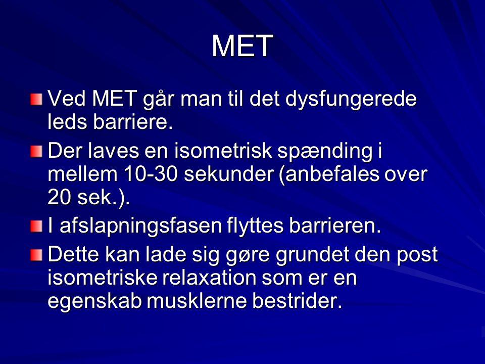 MET Ved MET går man til det dysfungerede leds barriere. Der laves en isometrisk spænding i mellem 10-30 sekunder (anbefales over 20 sek.). I afslapnin
